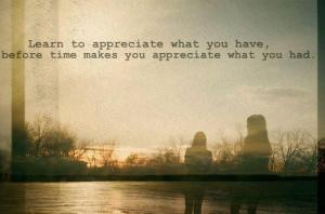 Appreciate what you have now